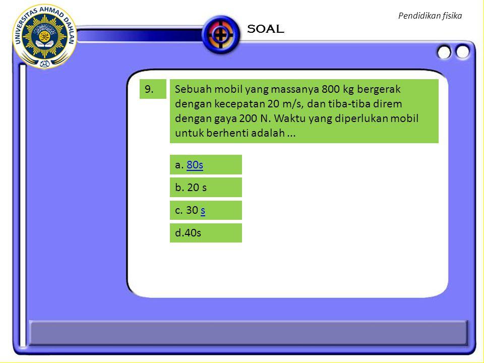 Pendidikan fisika SOAL. 9.