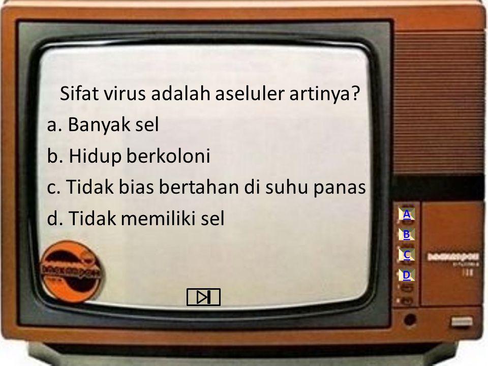 Sifat virus adalah aseluler artinya a. Banyak sel b. Hidup berkoloni