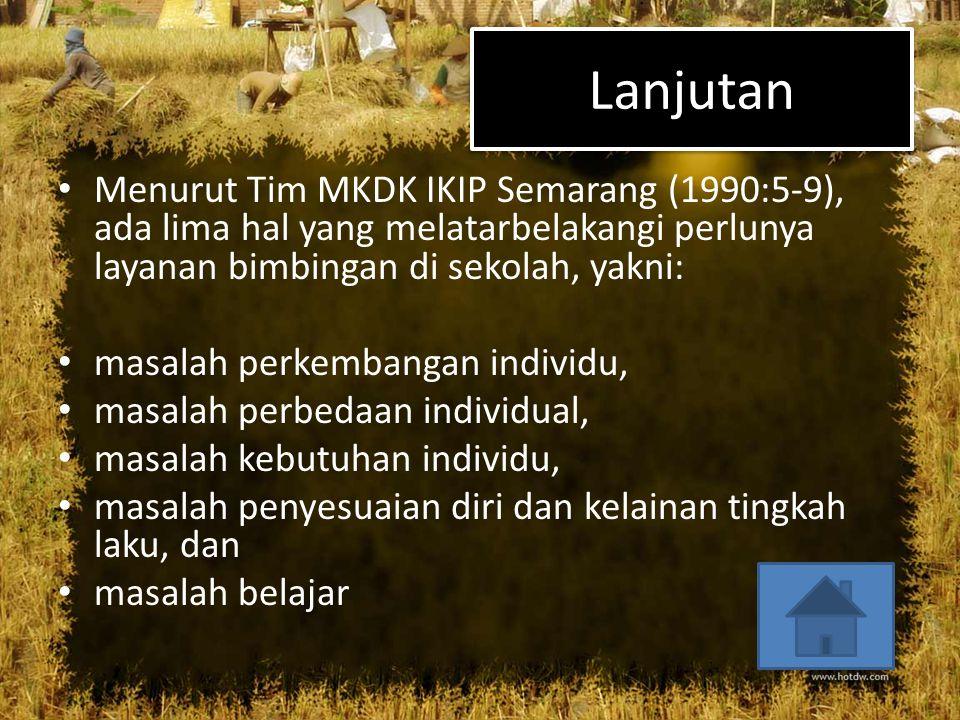 Lanjutan Menurut Tim MKDK IKIP Semarang (1990:5-9), ada lima hal yang melatarbelakangi perlunya layanan bimbingan di sekolah, yakni:
