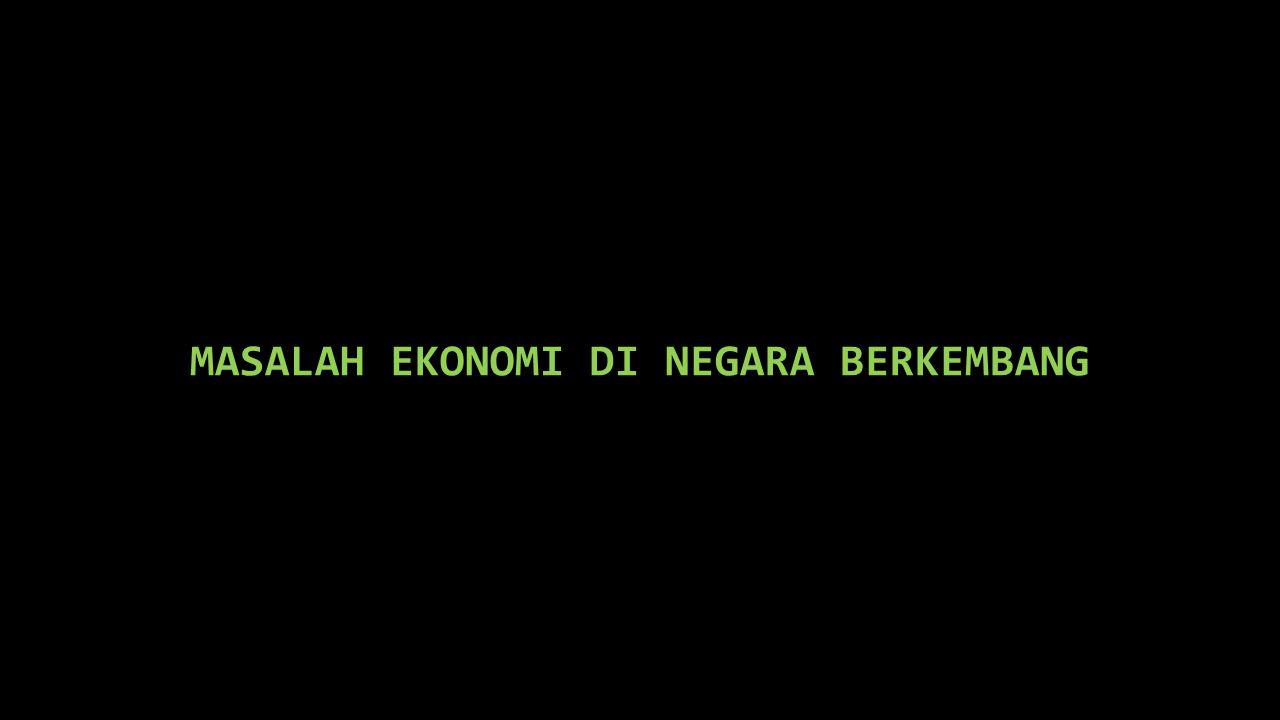 MASALAH EKONOMI DI NEGARA BERKEMBANG