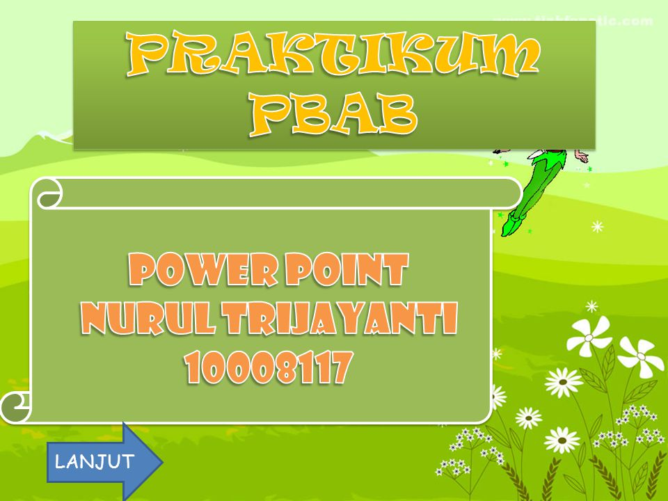 PRAKTIKUM PBAB POWER POINT NURUL TRIJAYANTI 10008117 LANJUT