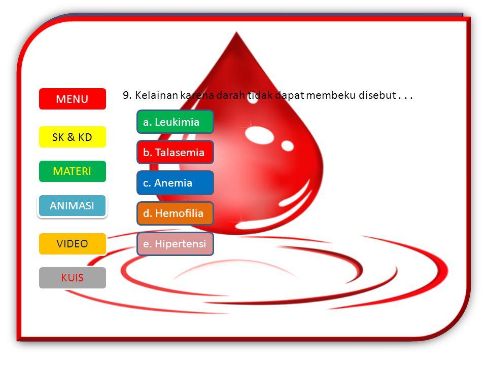 MENU 9. Kelainan karena darah tidak dapat membeku disebut . . . a. Leukimia. SK & KD. MATERI. VIDEO.