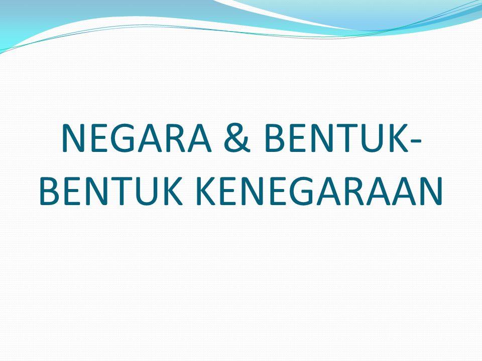 NEGARA & BENTUK-BENTUK KENEGARAAN