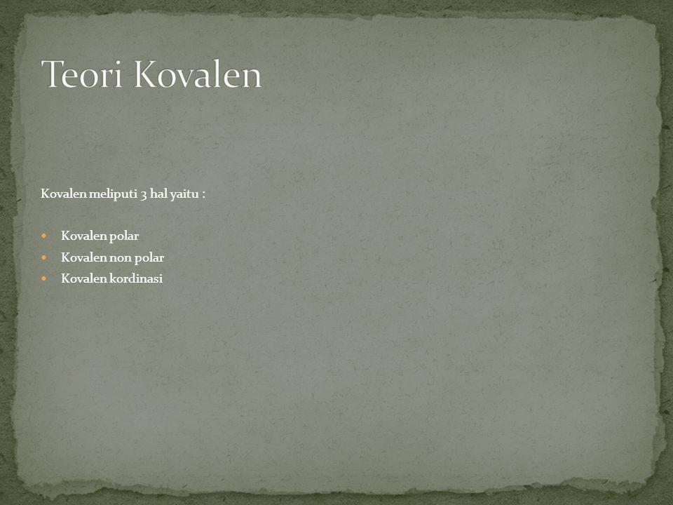 Teori Kovalen Kovalen meliputi 3 hal yaitu : Kovalen polar