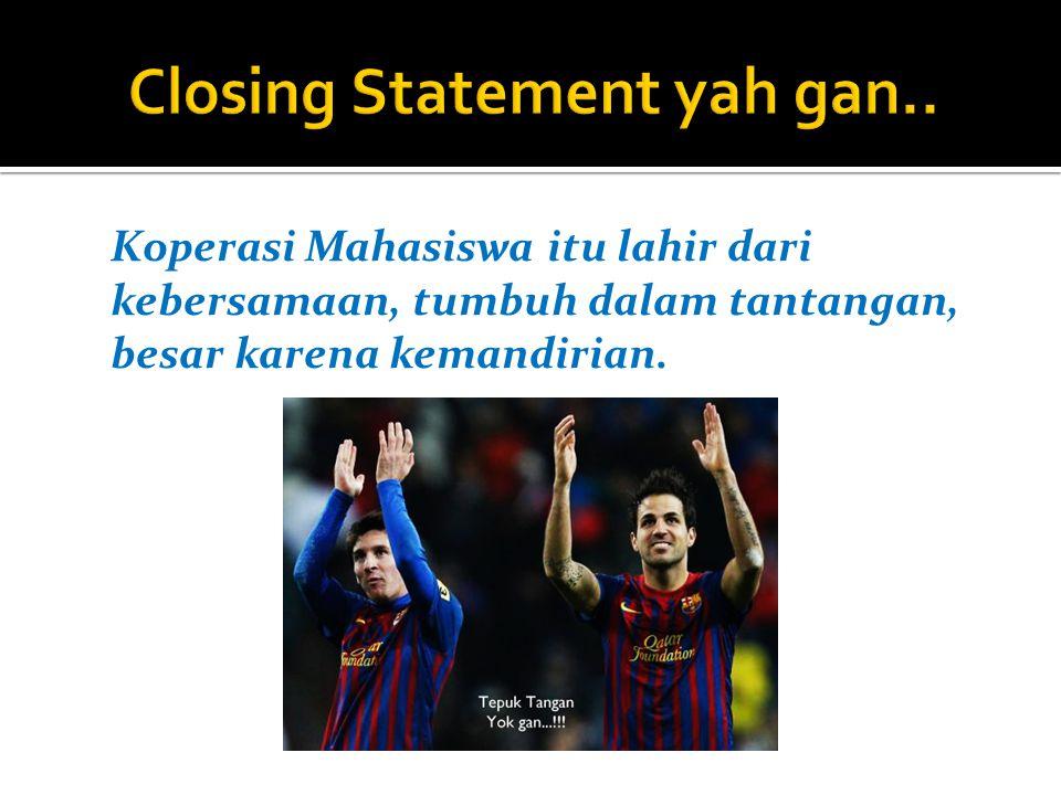 Closing Statement yah gan..