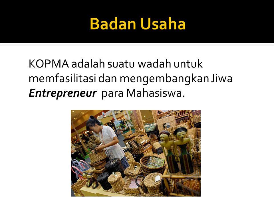 Badan Usaha KOPMA adalah suatu wadah untuk memfasilitasi dan mengembangkan Jiwa Entrepreneur para Mahasiswa.