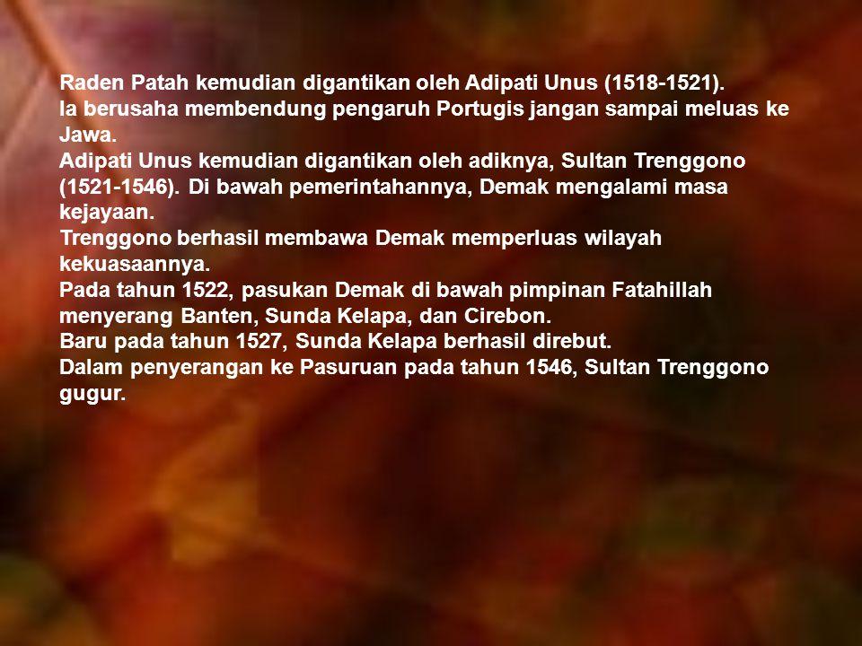 Raden Patah kemudian digantikan oleh Adipati Unus (1518-1521).