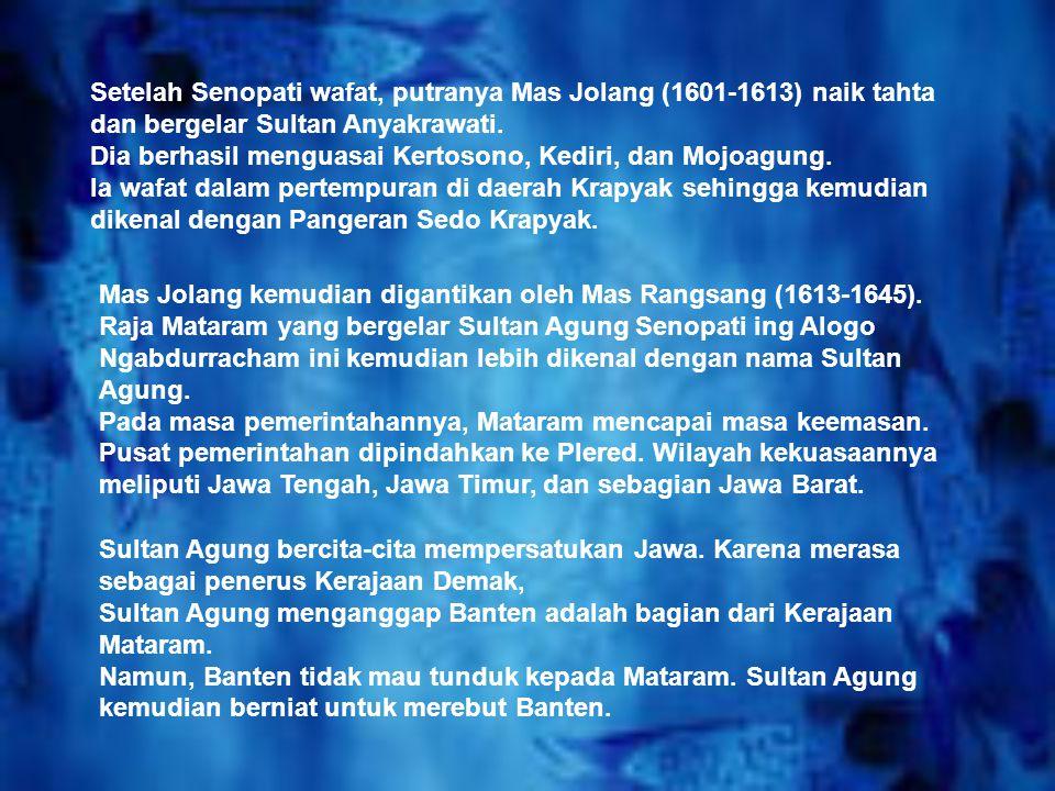 Setelah Senopati wafat, putranya Mas Jolang (1601-1613) naik tahta dan bergelar Sultan Anyakrawati.