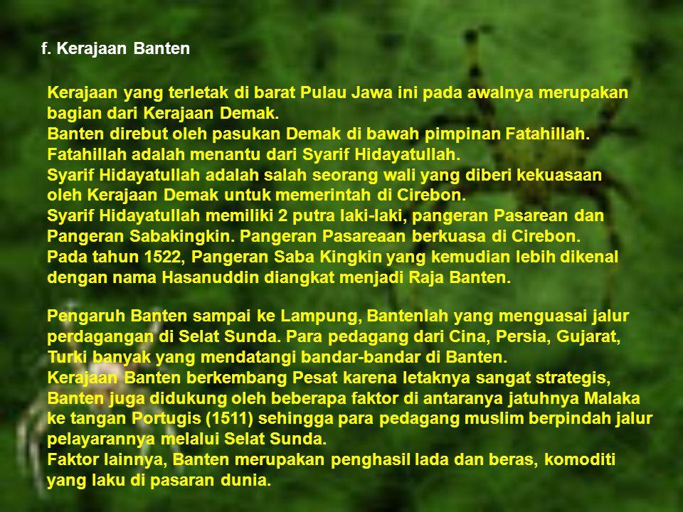 f. Kerajaan Banten Kerajaan yang terletak di barat Pulau Jawa ini pada awalnya merupakan bagian dari Kerajaan Demak.