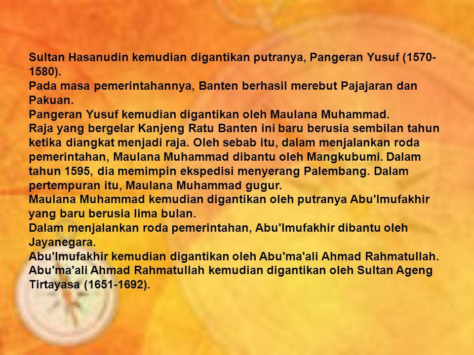 Sultan Hasanudin kemudian digantikan putranya, Pangeran Yusuf (1570-1580).