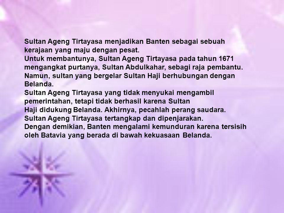 Sultan Ageng Tirtayasa menjadikan Banten sebagai sebuah kerajaan yang maju dengan pesat.
