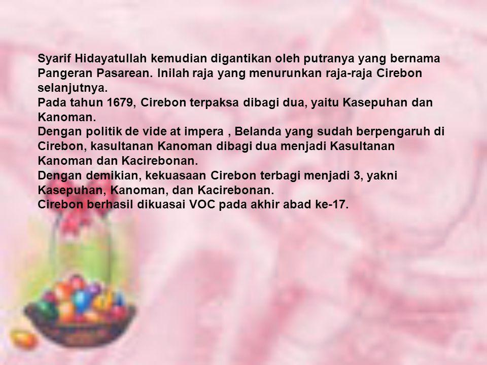 Syarif Hidayatullah kemudian digantikan oleh putranya yang bernama Pangeran Pasarean. Inilah raja yang menurunkan raja-raja Cirebon selanjutnya.