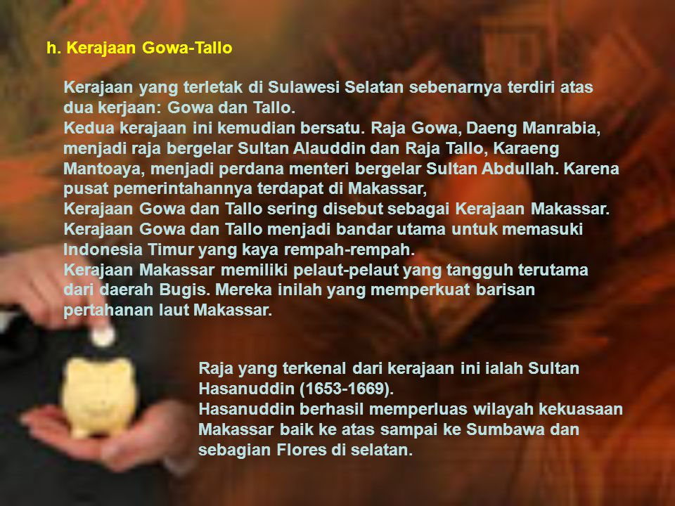 h. Kerajaan Gowa-Tallo Kerajaan yang terletak di Sulawesi Selatan sebenarnya terdiri atas dua kerjaan: Gowa dan Tallo.