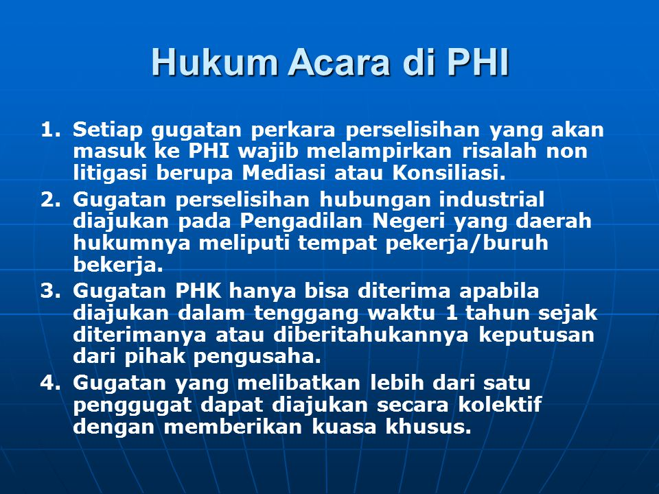 Hukum Acara di PHI Setiap gugatan perkara perselisihan yang akan masuk ke PHI wajib melampirkan risalah non litigasi berupa Mediasi atau Konsiliasi.