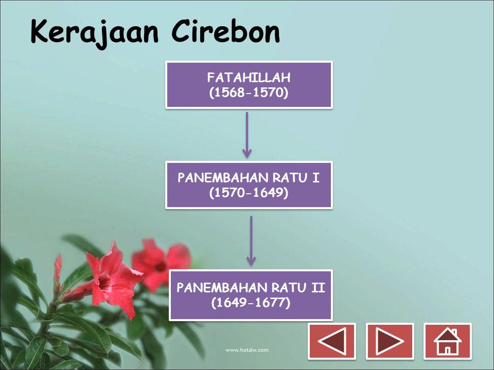 Kerajaan Cirebon FATAHILLAH (1568-1570) PANEMBAHAN RATU I (1570-1649)