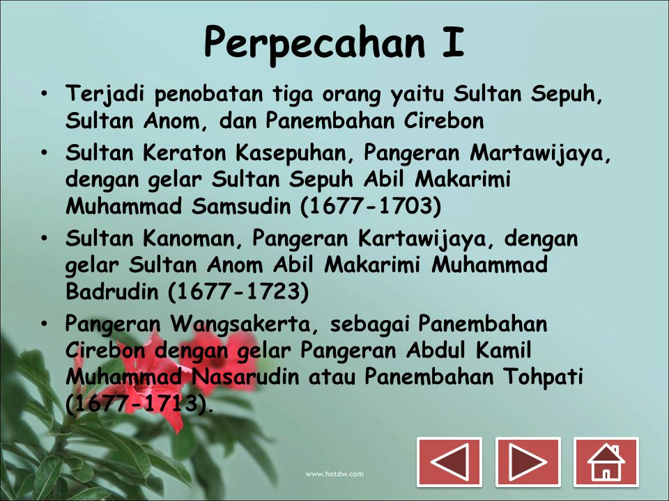 Perpecahan I Terjadi penobatan tiga orang yaitu Sultan Sepuh, Sultan Anom, dan Panembahan Cirebon.