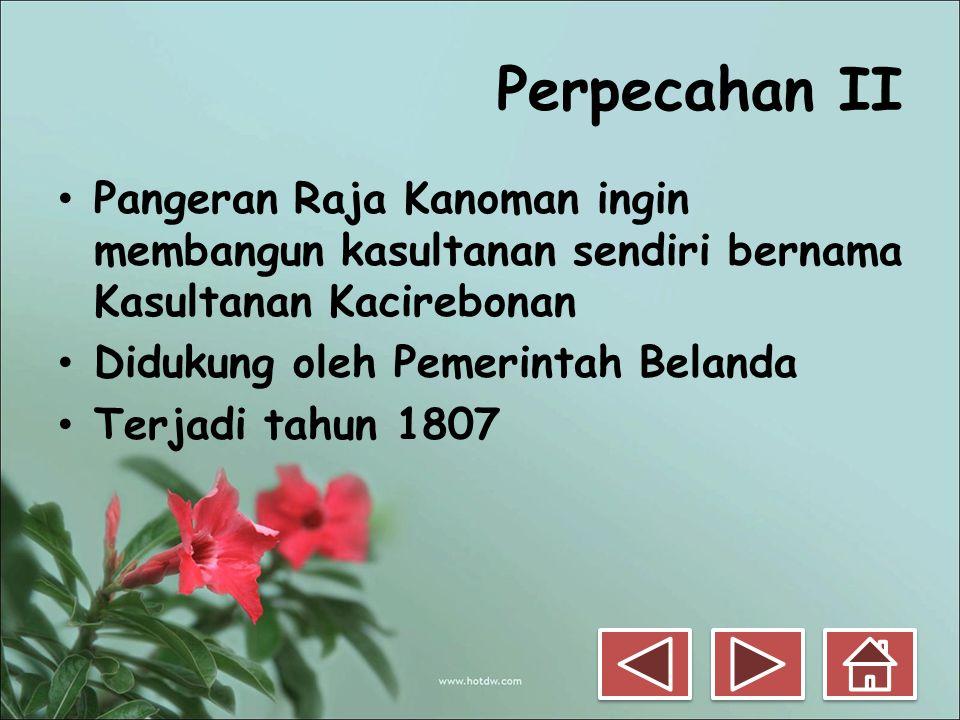 Perpecahan II Pangeran Raja Kanoman ingin membangun kasultanan sendiri bernama Kasultanan Kacirebonan.