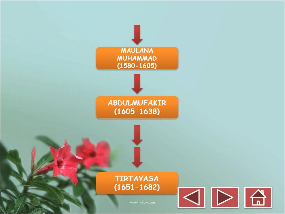 ABDULMUFAKIR (1605-1638) TIRTAYASA (1651-1682)