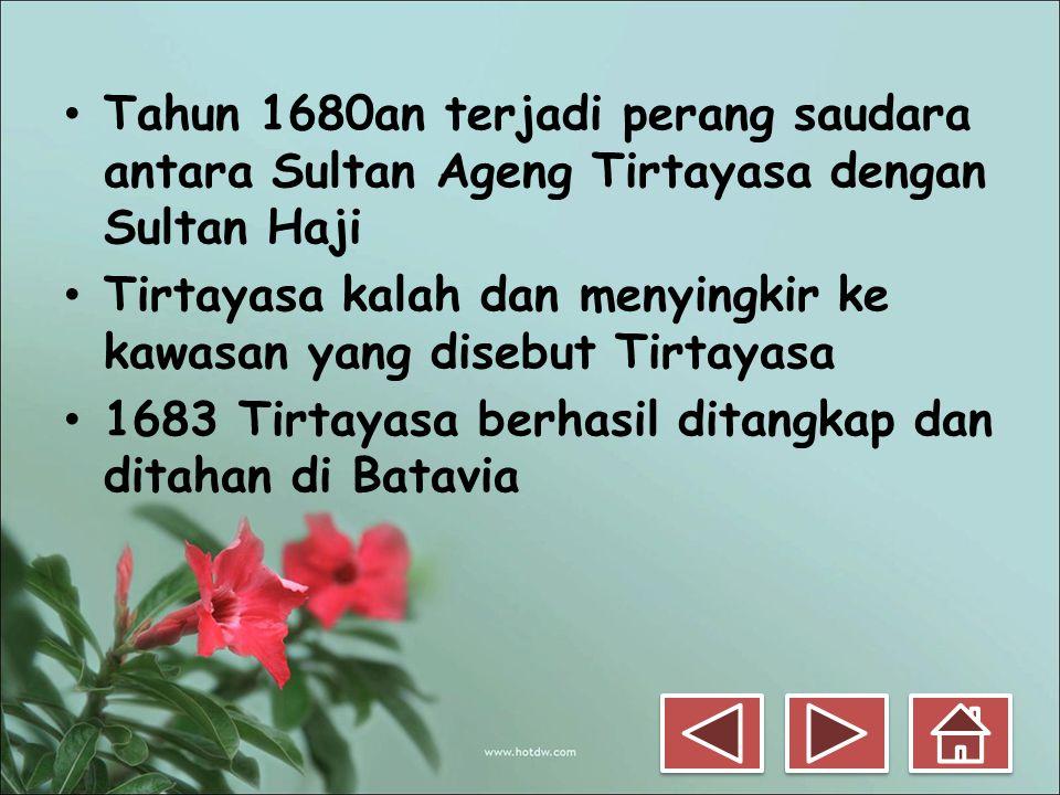 Tahun 1680an terjadi perang saudara antara Sultan Ageng Tirtayasa dengan Sultan Haji