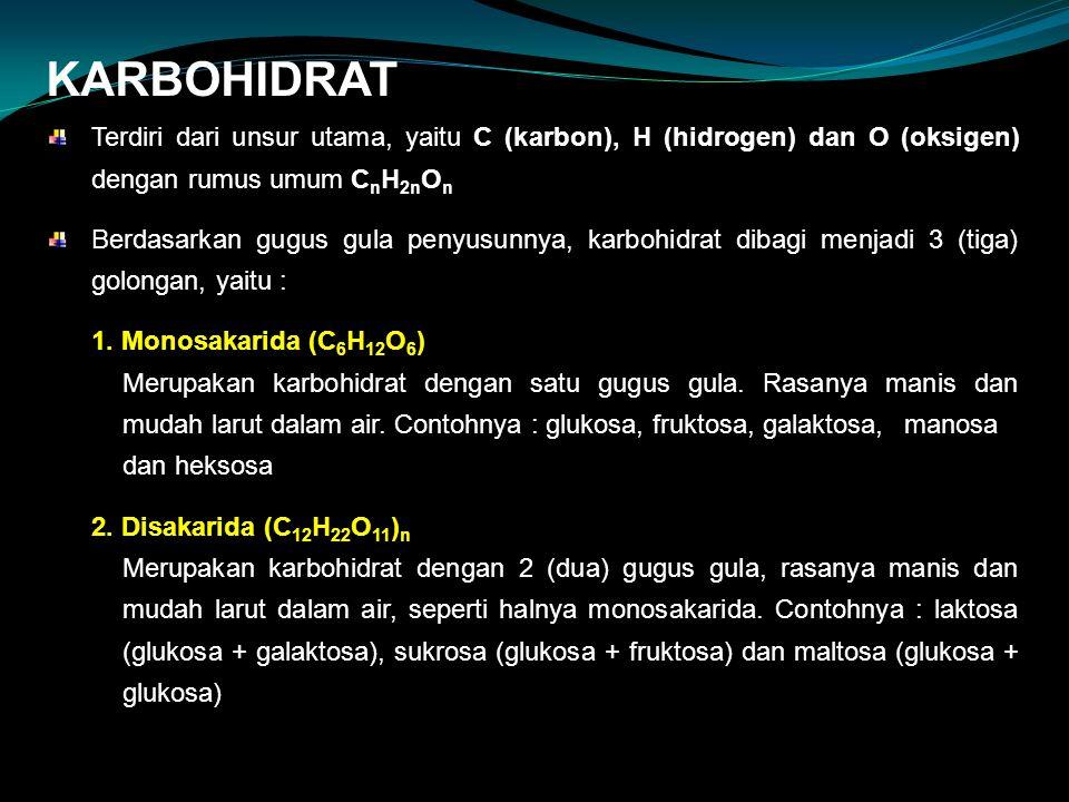 KARBOHIDRAT Terdiri dari unsur utama, yaitu C (karbon), H (hidrogen) dan O (oksigen) dengan rumus umum CnH2nOn.