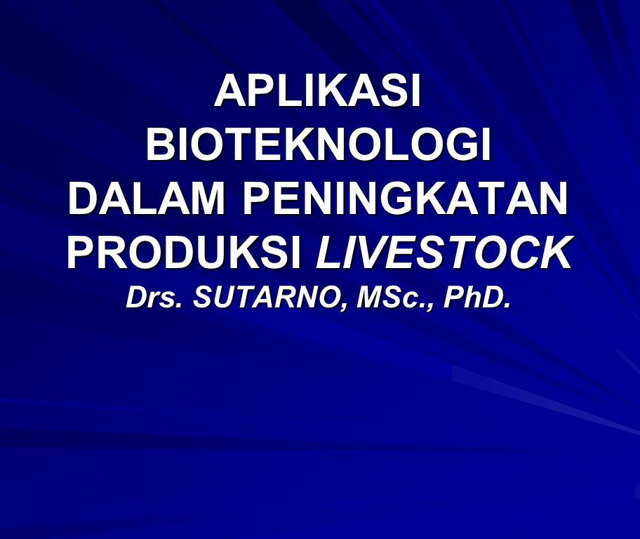 APLIKASI BIOTEKNOLOGI DALAM PENINGKATAN PRODUKSI LIVESTOCK Drs