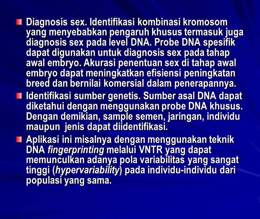 Diagnosis sex. Identifikasi kombinasi kromosom yang menyebabkan pengaruh khusus termasuk juga diagnosis sex pada level DNA. Probe DNA spesifik dapat digunakan untuk diagnosis sex pada tahap awal embryo. Akurasi penentuan sex di tahap awal embryo dapat meningkatkan efisiensi peningkatan breed dan bernilai komersial dalam penerapannya.