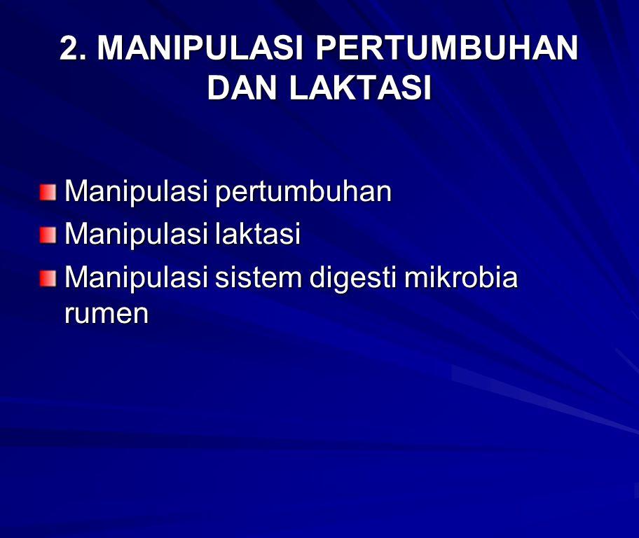 2. MANIPULASI PERTUMBUHAN DAN LAKTASI