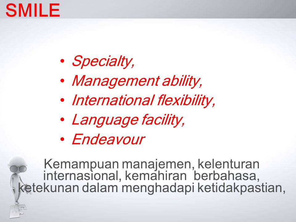 SMILE Specialty, Management ability, International flexibility,