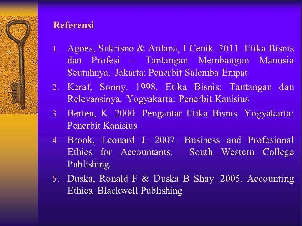 Referensi Agoes, Sukrisno & Ardana, I Cenik. 2011. Etika Bisnis dan Profesi – Tantangan Membangun Manusia Seutuhnya. Jakarta: Penerbit Salemba Empat.