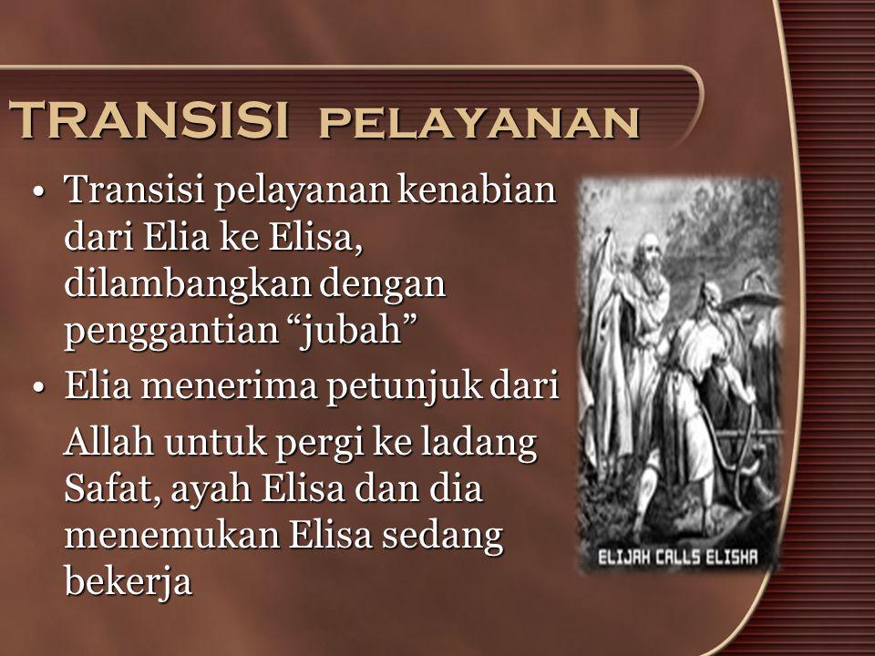 TRANSISI pelayanan Transisi pelayanan kenabian dari Elia ke Elisa, dilambangkan dengan penggantian jubah