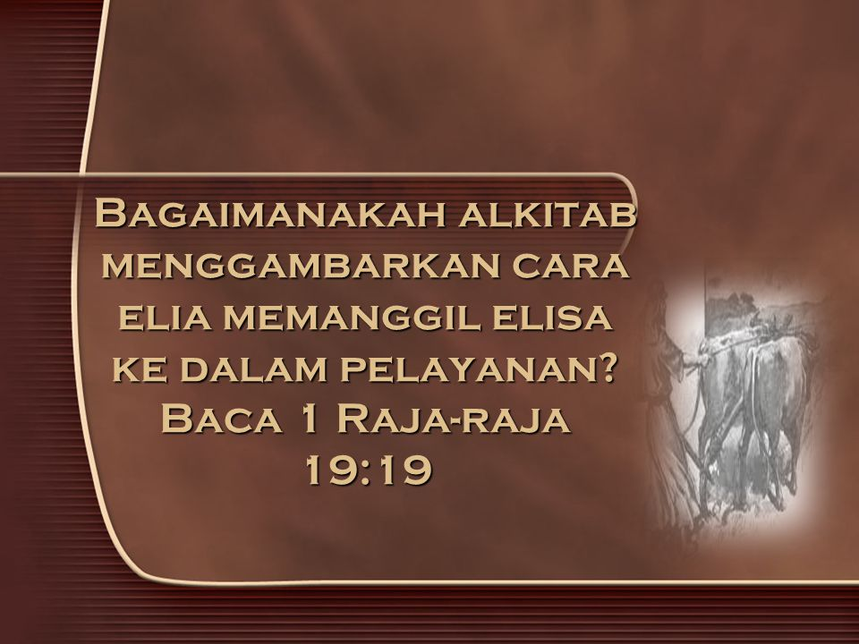 Bagaimanakah alkitab menggambarkan cara elia memanggil elisa ke dalam pelayanan.