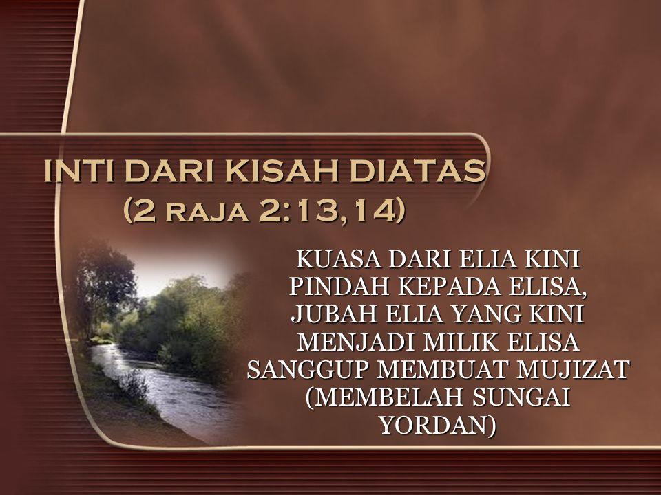 INTI DARI KISAH DIATAS (2 raja 2:13,14)