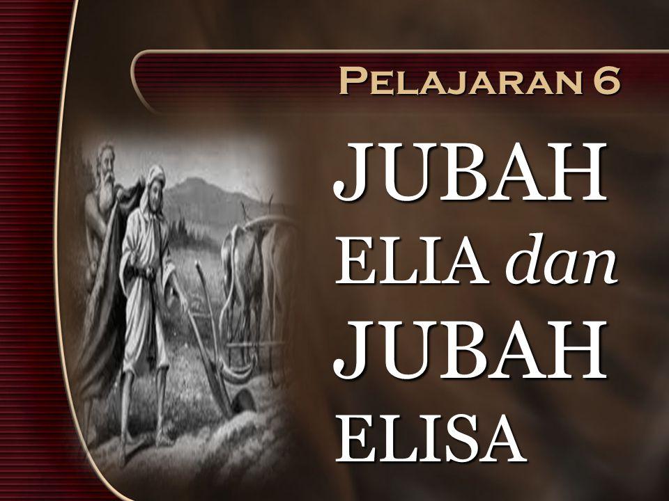 Pelajaran 6 JUBAH ELIA dan JUBAH ELISA