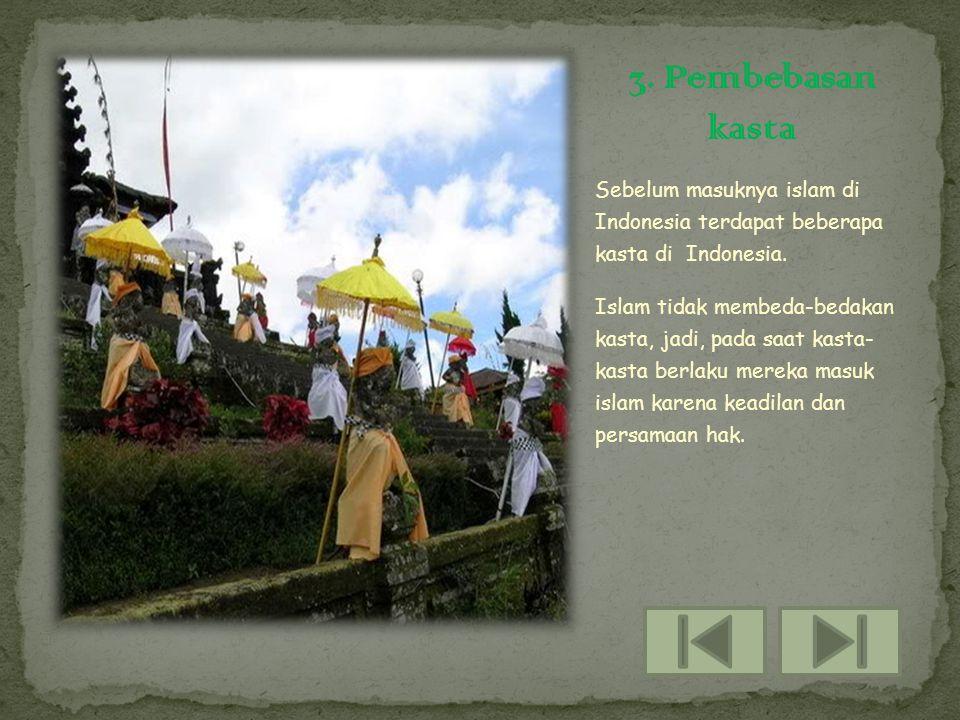 3. Pembebasan kasta Sebelum masuknya islam di Indonesia terdapat beberapa kasta di Indonesia.