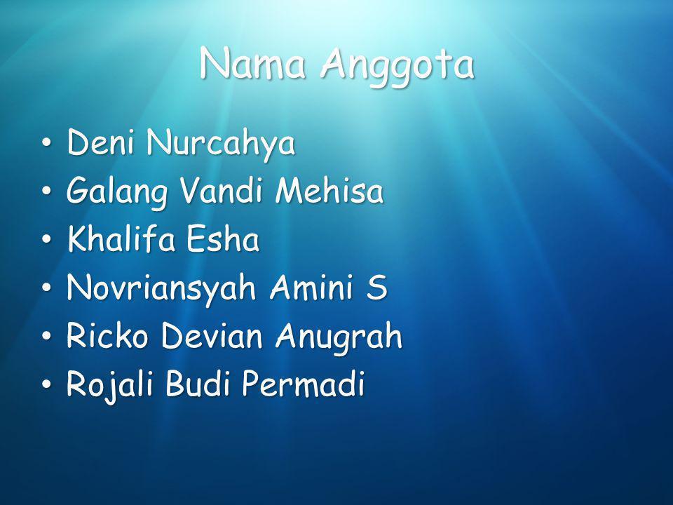 Nama Anggota Deni Nurcahya Galang Vandi Mehisa Khalifa Esha