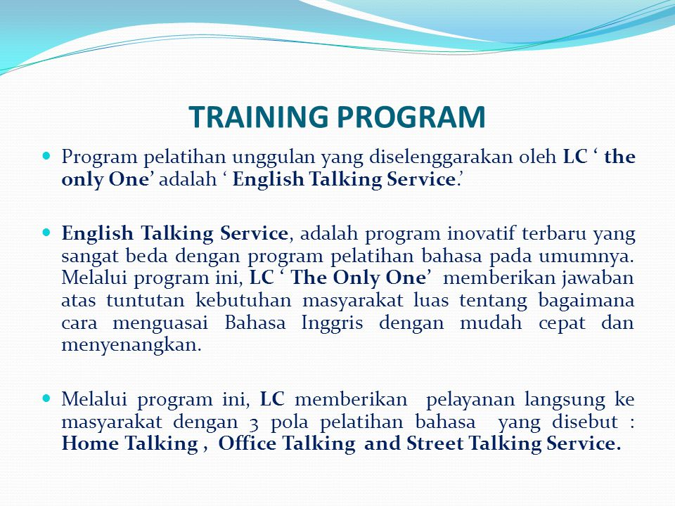 TRAINING PROGRAM Program pelatihan unggulan yang diselenggarakan oleh LC ' the only One' adalah ' English Talking Service.'