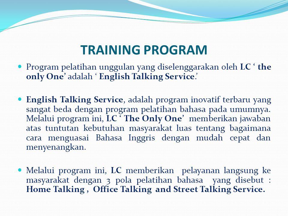 TRAINING PROGRAM Program pelatihan unggulan yang diselenggarakan oleh LC ' the only One' adalah ' English Talking Service.'