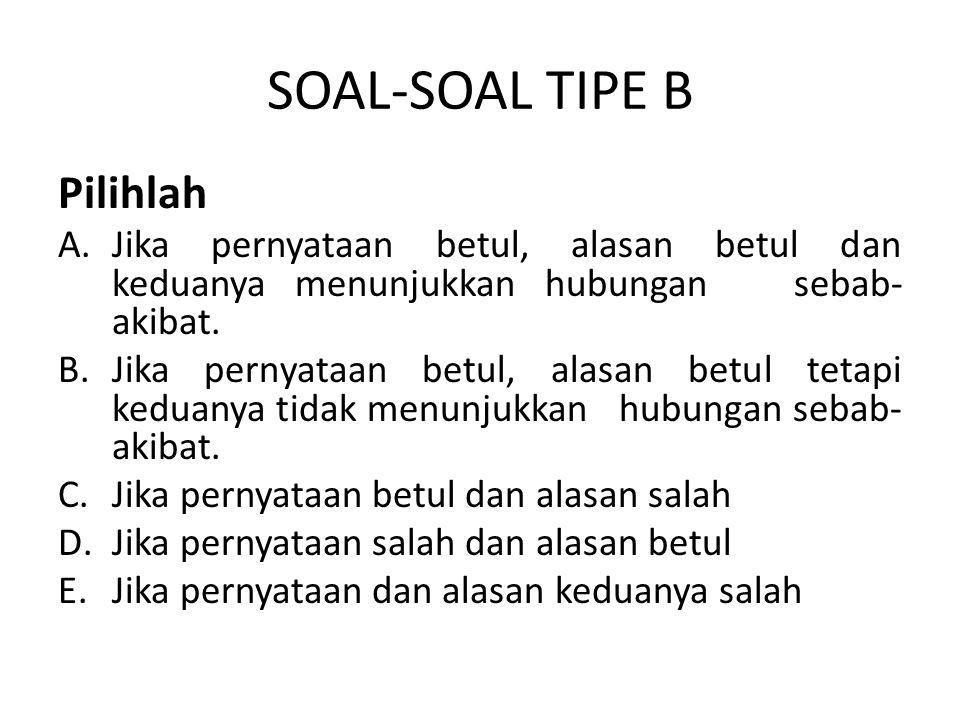 SOAL-SOAL TIPE B Pilihlah