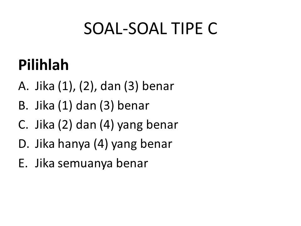 SOAL-SOAL TIPE C Pilihlah Jika (1), (2), dan (3) benar