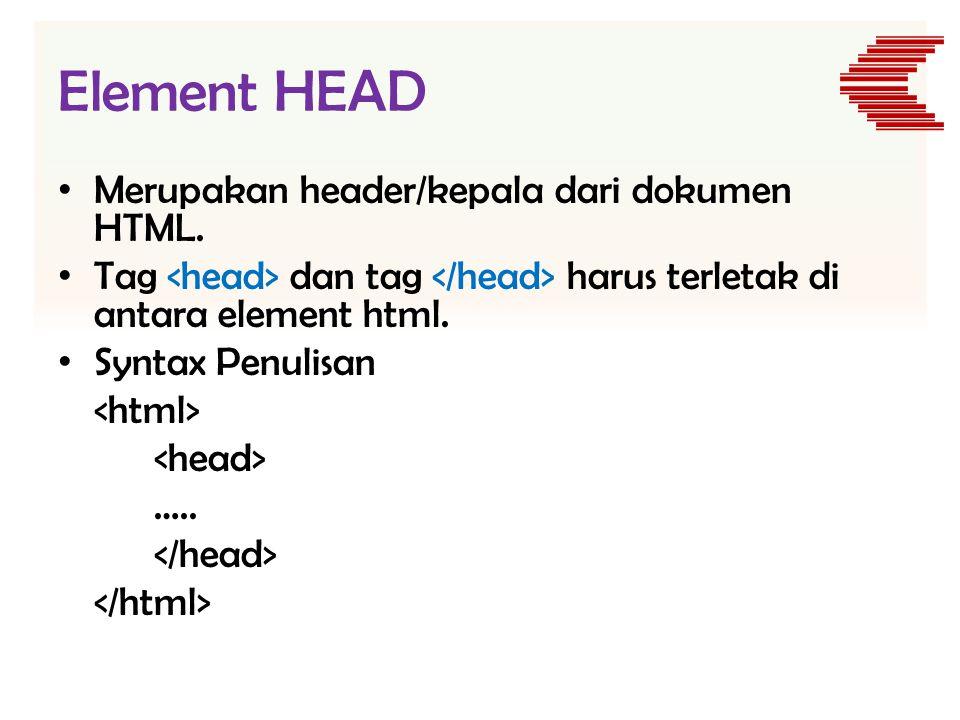 Element HEAD Merupakan header/kepala dari dokumen HTML.