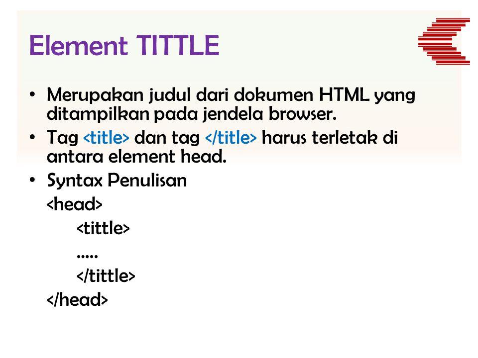 Element TITTLE Merupakan judul dari dokumen HTML yang ditampilkan pada jendela browser.