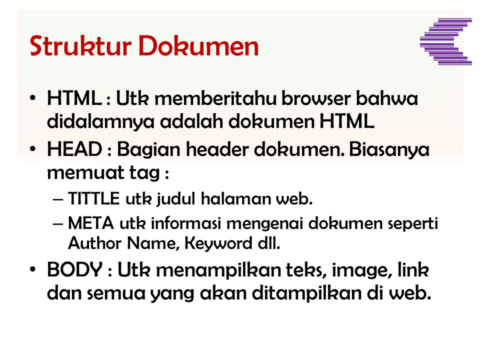 Struktur Dokumen HTML : Utk memberitahu browser bahwa didalamnya adalah dokumen HTML. HEAD : Bagian header dokumen. Biasanya memuat tag :