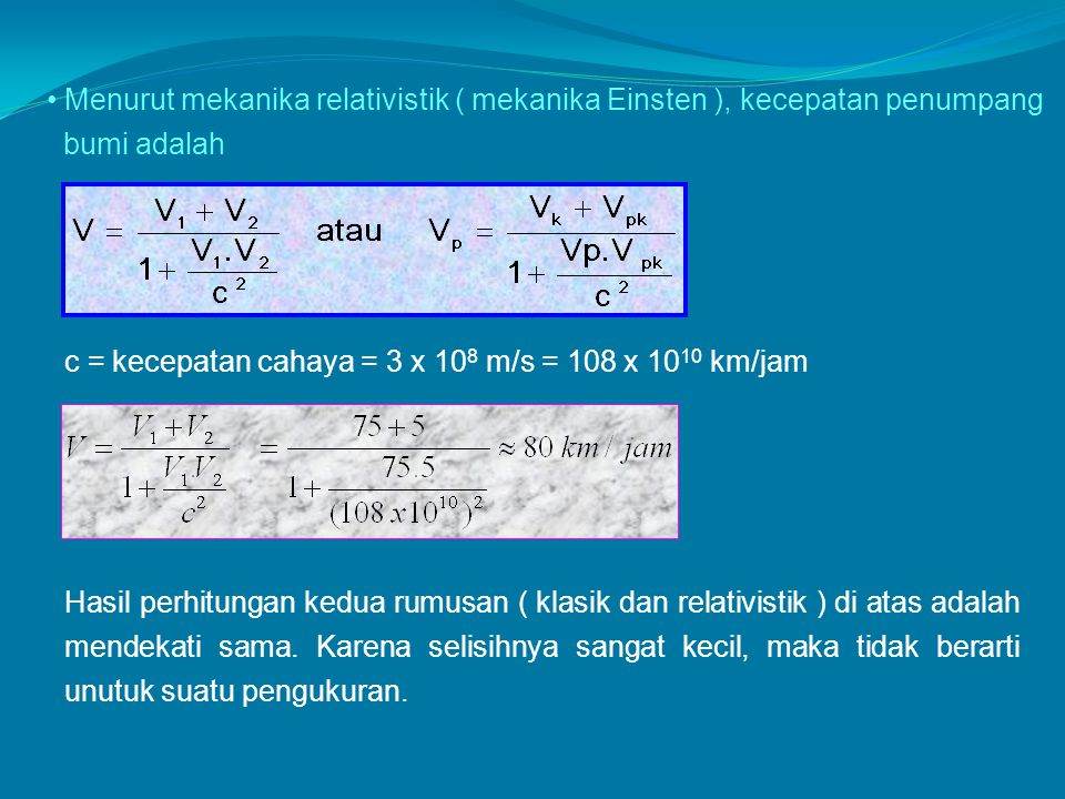 Menurut mekanika relativistik ( mekanika Einsten ), kecepatan penumpang