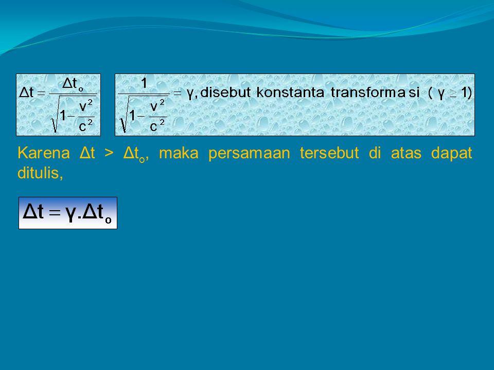 Karena Δt > Δto, maka persamaan tersebut di atas dapat ditulis,