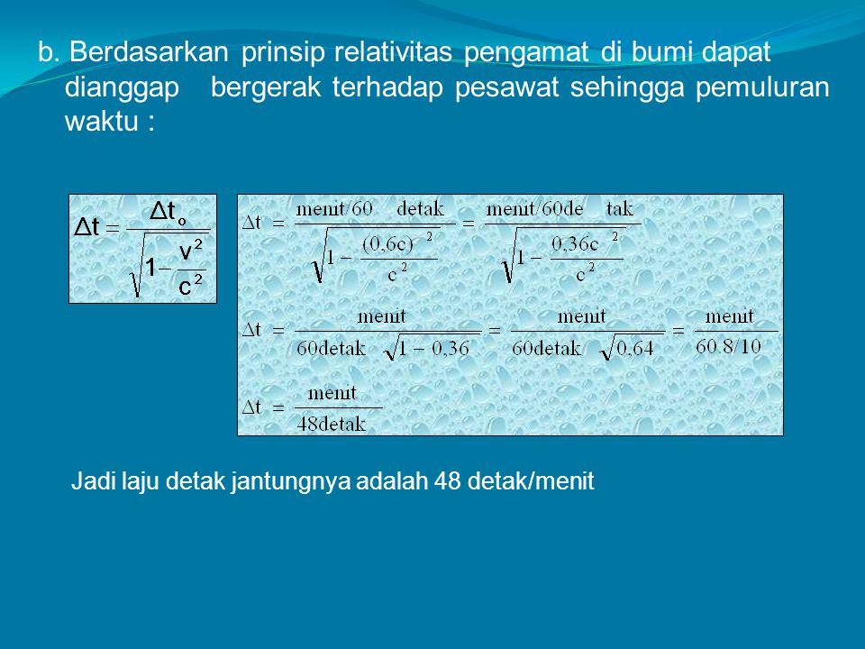 b. Berdasarkan prinsip relativitas pengamat di bumi dapat. dianggap