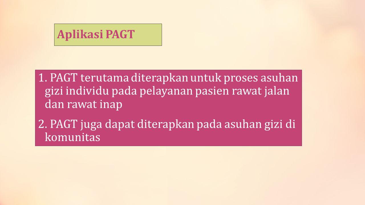 Aplikasi PAGT 1. PAGT terutama diterapkan untuk proses asuhan gizi individu pada pelayanan pasien rawat jalan dan rawat inap.