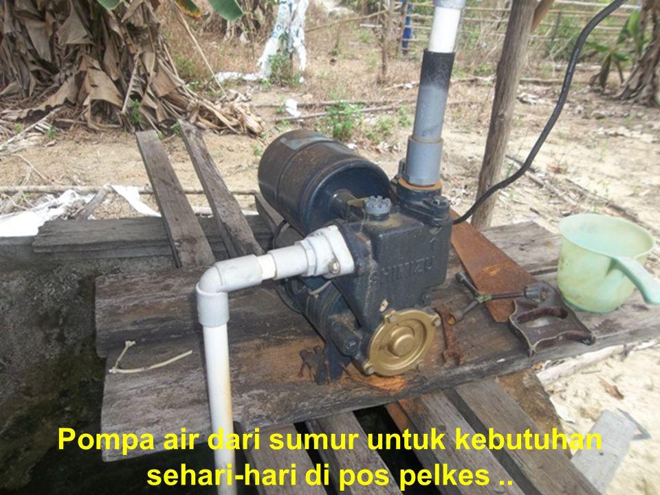 Pompa air dari sumur untuk kebutuhan sehari-hari di pos pelkes ..