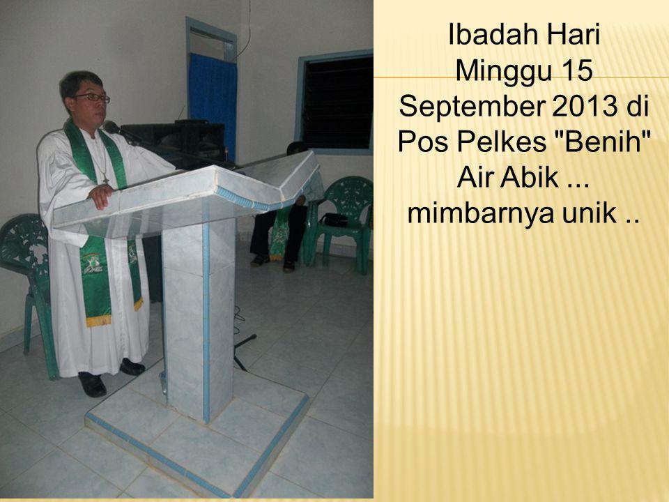 Ibadah Hari Minggu 15 September 2013 di Pos Pelkes Benih Air Abik
