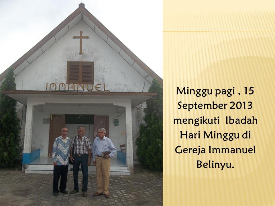 Minggu pagi , 15 September 2013 mengikuti Ibadah Hari Minggu di Gereja Immanuel Belinyu.