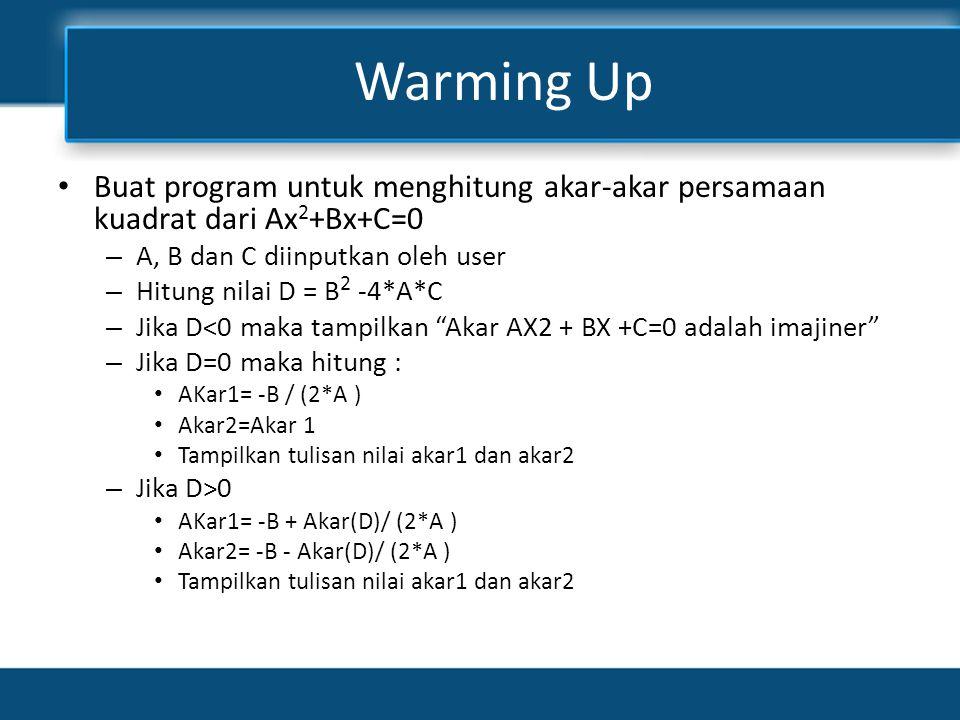 Warming Up Buat program untuk menghitung akar-akar persamaan kuadrat dari Ax2+Bx+C=0. A, B dan C diinputkan oleh user.